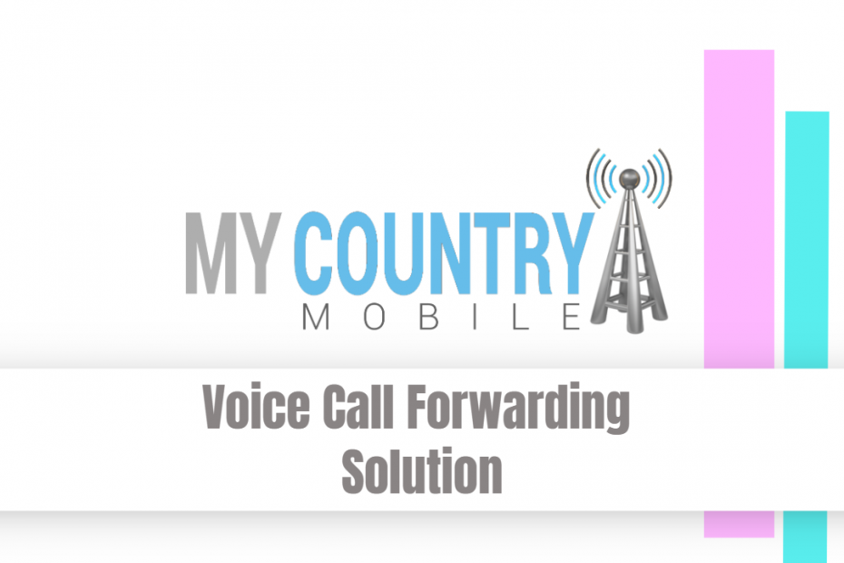 Voice Call Forwarding Solution - My Country Mobile