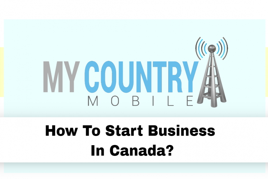 How To Start Business In Canada? - My Country Mobile