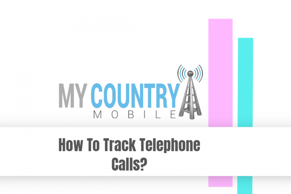 How To Track Telephone Calls? - My Country Mobile