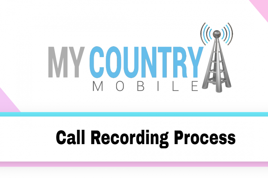 Call Recording Process - My Country Mobile