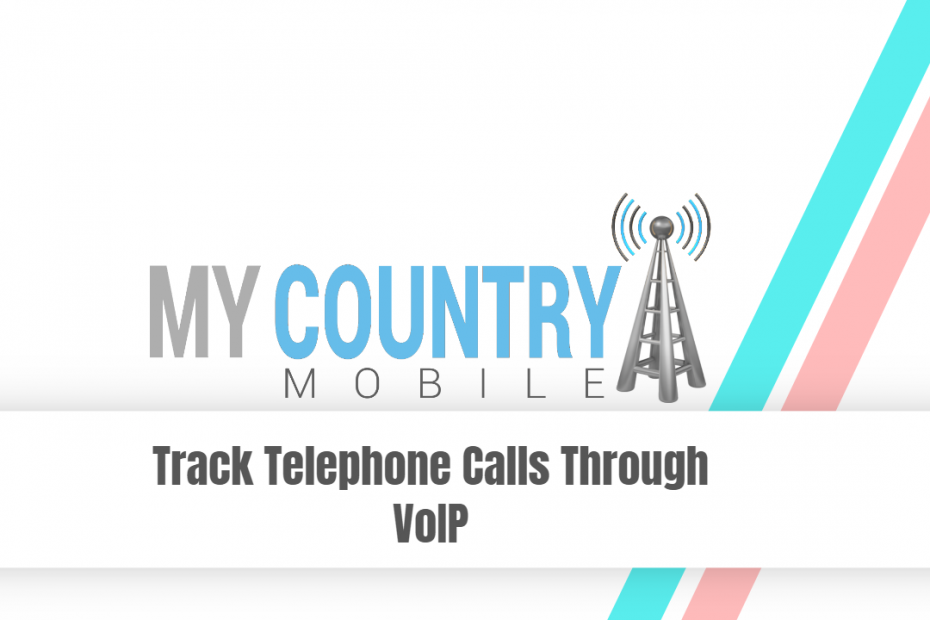 Track Telephone Calls Through VoIP - My Country Mobile