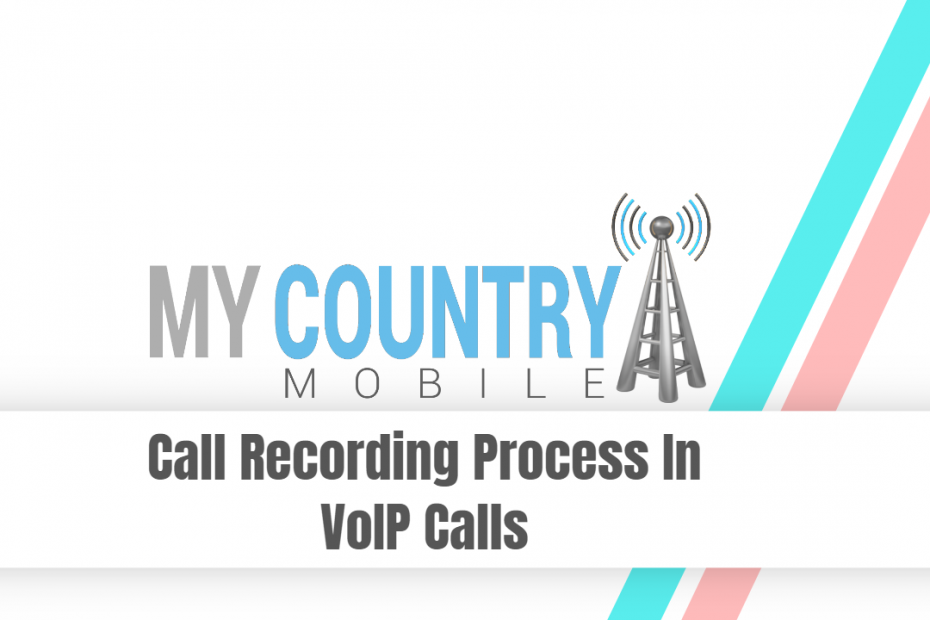 Call Recording Process In VoIP Calls - My Country Mobile