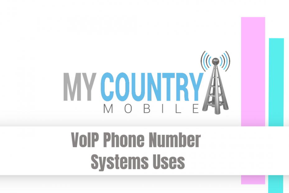 VoIP Phone Number Systems Uses - My Country Mobile